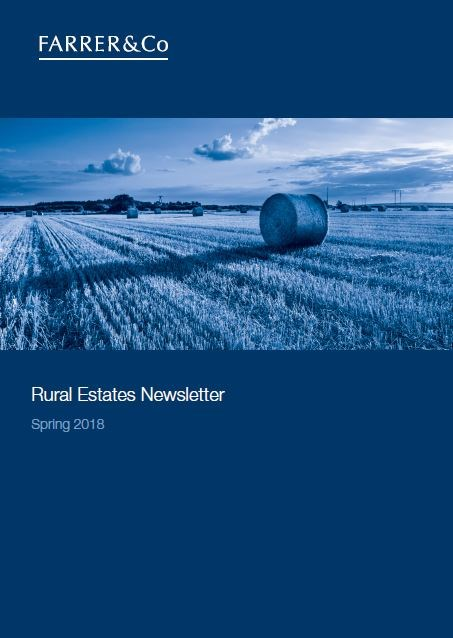 Farrer & Co | Rural Estates Newsletter Spring 2018